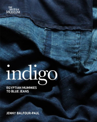 Jenny Balfour-Paul: Indigo: Egyptian Mummies to Blue Jeans