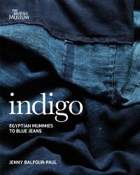 Jenny Balfour-Paul: Indigo: Egyptian Mummies to Blue Jeans