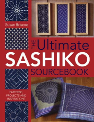 Susan Briscoe: The Ultimate Sashiko Sourcebook: Patterns, Projects and Inspirations
