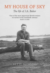 Hetty Saunders: My House of Sky: A Life of J A Baker