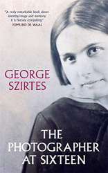 George Szirtes: The Photographer at Sixteen