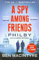 Ben Macintyre: A Spy Among Friends: Philby and the Great Betrayal