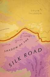 Colin Thubron: Shadow of the Silk Road