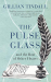 Gillian Tindall: The Pulse Glass: And the beat of other hearts