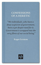 Roger Scruton: Confessions of a Heretic: Selected Essays