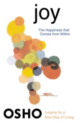Osho: Joy : The Happiness That Comes from Within (Osho, Insights for a New Way of Living.)