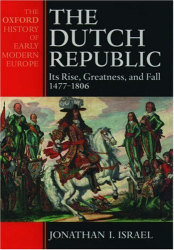 Jonathan Israel: The Dutch Republic: Its Rise, Greatness, and Fall 1477-1806