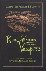 Captain Sir Richard F. Burton: King Vikram and the Vampire: Classic Hindu Tales of Adventure, Magic, and Romance