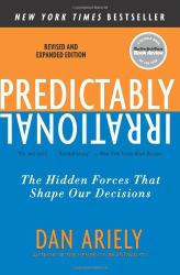Dan Ariely: Predictably Irrational, Revised and Expanded Edition: The Hidden Forces That Shape Our Decisions