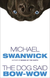 Michael Swanwick: The Dog Said Bow-Wow