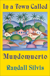 Randall Silvis: In a Town Called Mundomuerto