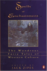 Jack Zipes: Spells of Enchantment: The Wondrous Fairy Tales of Western Culture