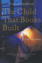 Francis Spufford: The Child That Books Built: A Life in Reading