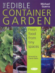 Michael Guerra: The Edible Container Garden: Fresh Food from Tiny Spaces