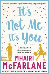 McFarlane, Mhairi: It's Not Me, It's You