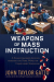 John Taylor Gatto: Weapons of Mass Instruction: A Schoolteacher's Journey through the Dark World of Compulsory Schooling