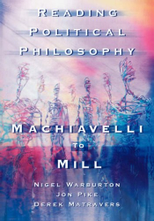 Nigel Warburton: Reading Political Philosophy: Machiavelli to Mill