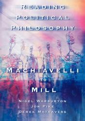 Nigel Warburton: Reading Political Philosophy: Machiavelli to Mill