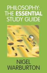 Nigel Warburton: Philosophy: The Essential Study Guide