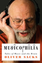 Oliver Sacks: Musicophilia: Tales of Music and the Brain