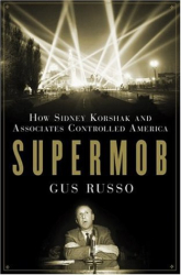 Gus Russo: Supermob: How Sidney Korshak and His Criminal Associates Became America's Hidden Power Brokers
