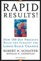 Robert H. Schaffer: Rapid Results!: How 100-Day Projects Build the Capacity for Large-Scale Change