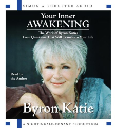 Byron Katie: Your Inner Awakening: The Work of Byron Katie
