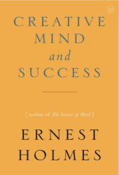 Ernest Holmes: The Creative Mind and Success