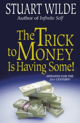 Stuart Wilde: The Trick to Money Is Having Some