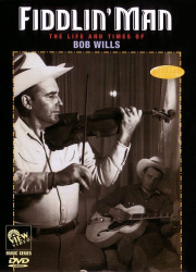 : Fiddlin' Man: The Life and Times of Bob Wills