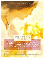 Debi Pearl: Created to Be His Help Meet: Discover How God Can Make Your Marriage Glorious