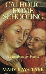 Mary Kay Clark: Catholic Home Schooling