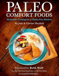 Julie Sullivan Mayfield: Paleo Comfort Foods: Homestyle Cooking for a Gluten-Free Kitchen