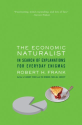 Robert H. Frank: The Economic Naturalist: In Search of Explanations for Everyday Enigmas