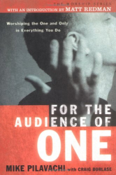 Mike Pilavachi: For the Audience of One: Worshiping the One and Only in Everything You Do (Worship)