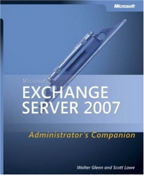 Walter Glenn: Microsoft  Exchange Server 2007 Administrator's Companion (Pro - Administrator's Companion)