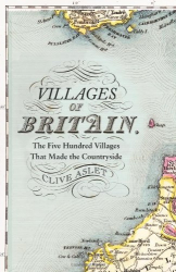 Clive Aslet: Villages of Britain: The Five Hundred Villages That Made the Countryside