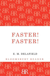 E. M. Delafield: Faster! Faster! (Bloomsbury Reader)