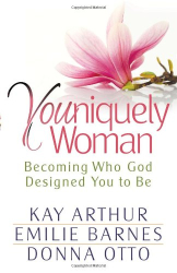 Kay Arthur: Youniquely Woman: Becoming Who God Designed You to Be