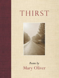 Mary Oliver: Thirst: Poems