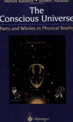 Menas Kafatos, Robert Nadeau: The Conscious Universe