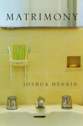 Joshua Henkin: Matrimony