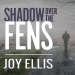 Joy Ellis: Shadow over the Fens: DI Nikki Galena Series, Book 2