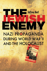 Jeffrey Herf: The Jewish Enemy: Nazi Propaganda during World War II and the Holocaust
