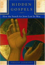 Philip Jenkins: Hidden Gospels: How the Search for Jesus Lost Its Way