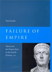 Noel Emmanuel Lenski: Failure of Empire: Valens and the Roman State in the Fourth Century A.D.