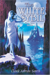 Clark Ashton Smith: The White Sybil and Other Stories
