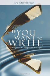 Brenda Ueland: If You Want to Write: A Book about Art, Independence and Spirit