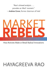 Hayagreeva Rao: Market Rebels: How Activists Make or Break Radical Innovations