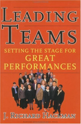J. Richard Hackman: Leading Teams: Setting the Stage for Great Performances